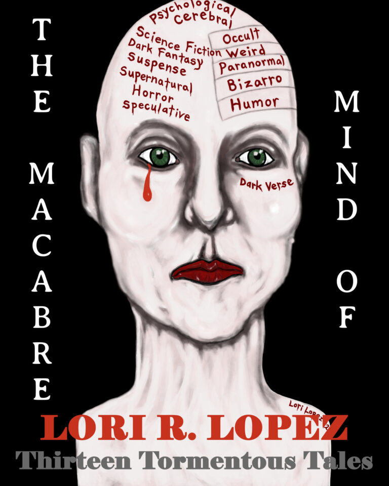 The Macabre Mind Of Lori R. Lopez:  Thirteen Tormentous Tales