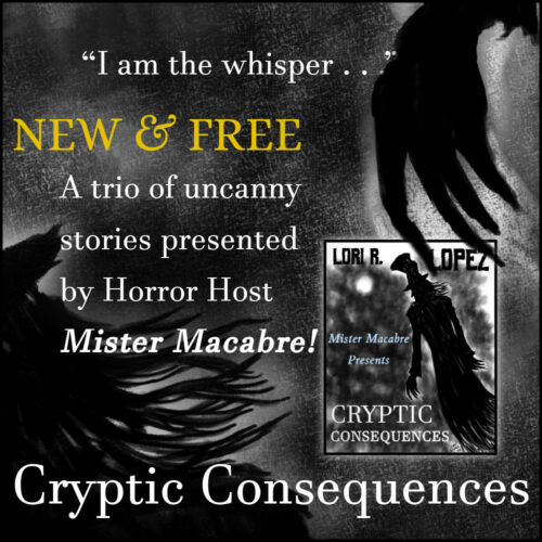 Announcing a New and Free Horror E-Book Cryptic Consequences by Lori R. Lopez