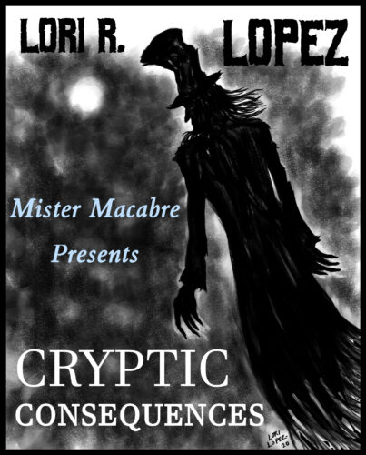 Cryptic Consequences - A Short Story Trio By Horror Author Lori R. Lopez
